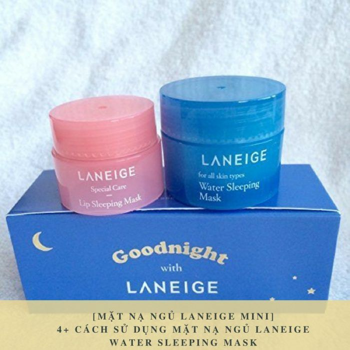 [Mặt nạ ngủ Laneige mini] 4+ Cách sử dụng mặt nạ ngủ Laneige Water Sleeping Mask
