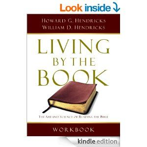 Amazon.com: Living By the Book Workbook: The Art and Science of Reading the Bible eBook: Howard G. Hendricks, William D. D. Hendricks, Howar...