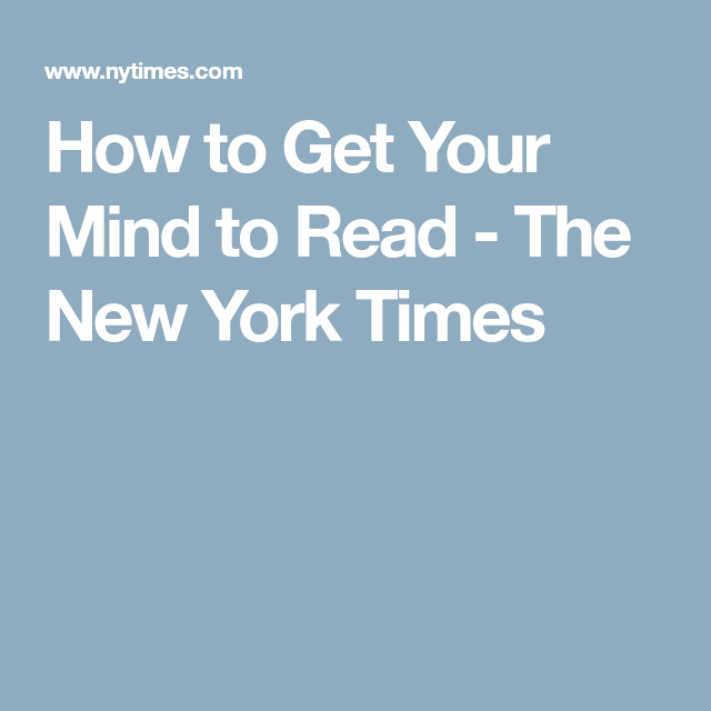 How To Get Your Mind To Read >> How To Get Your Mind To Read The New York Times Teaching Reading