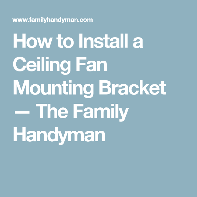 How to Install a Ceiling Fan Mounting Bracket — The Family Handyman ...