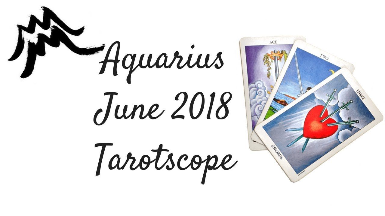 d84c759fd Aquarius - June 2018 - Tarot Horoscope