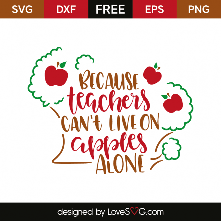 Because Teachers Can T Live On Apples Alone Lovesvg Com Christmas Svg Files 1st Christmas My First Christmas