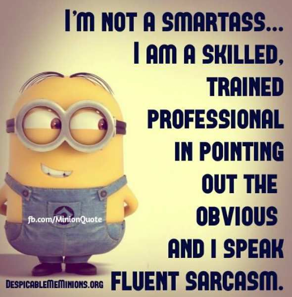 I'm not a smartass Funny quotes, Funny minion quotes