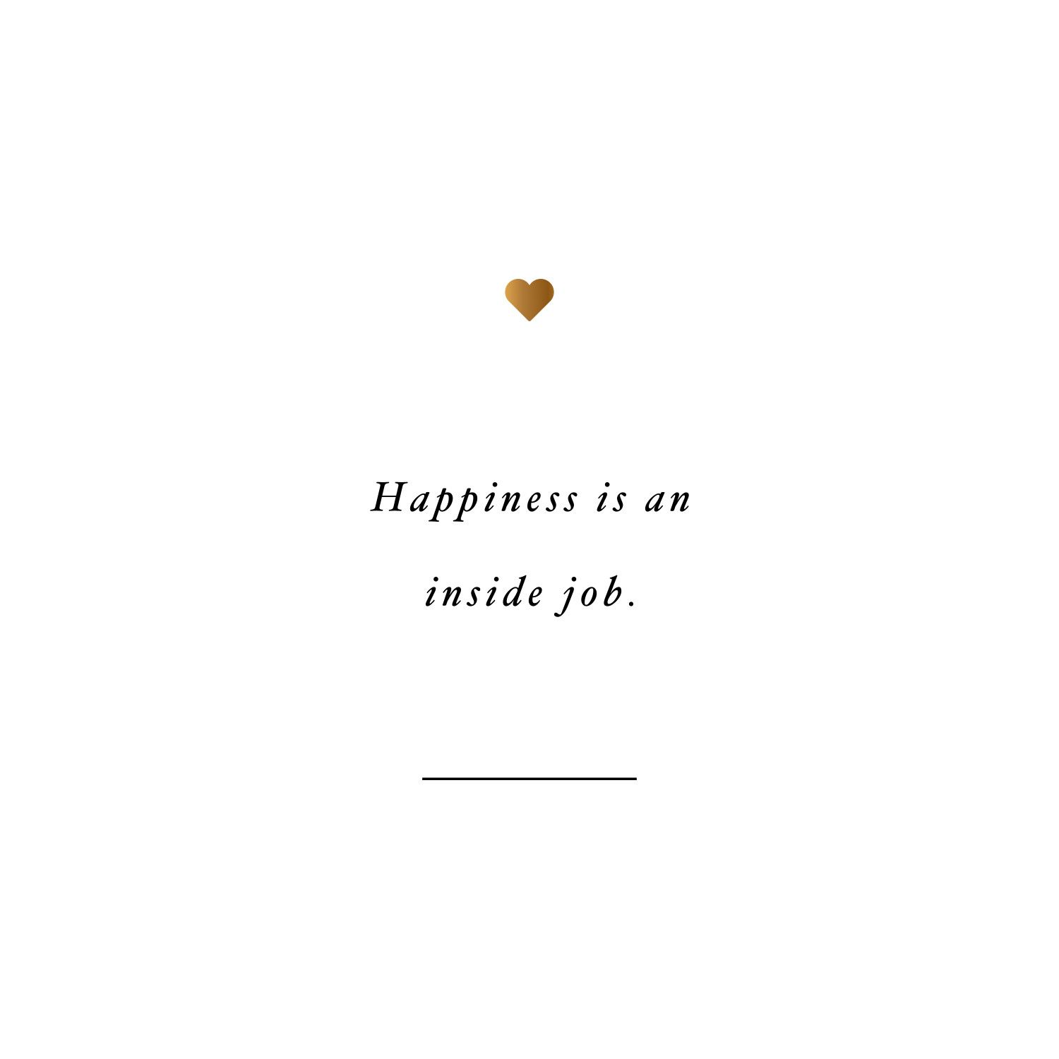 Happiness is an inside job! Browse our collection of inspirational exercise and fitness quotes and get instant weight loss and training motivation. Transform positive thoughts into positive actions and get fit, healthy and happy!