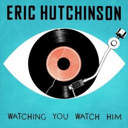 Watching You Watch HIm - Eric Hutchison
