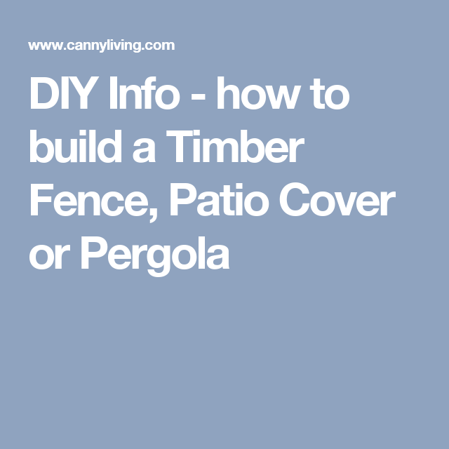 DIY Info - how to build a Timber Fence, Patio Cover or Pergola