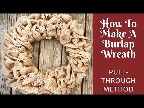 Photo of How To Make A Burlap Wreath: Pull-Through Method