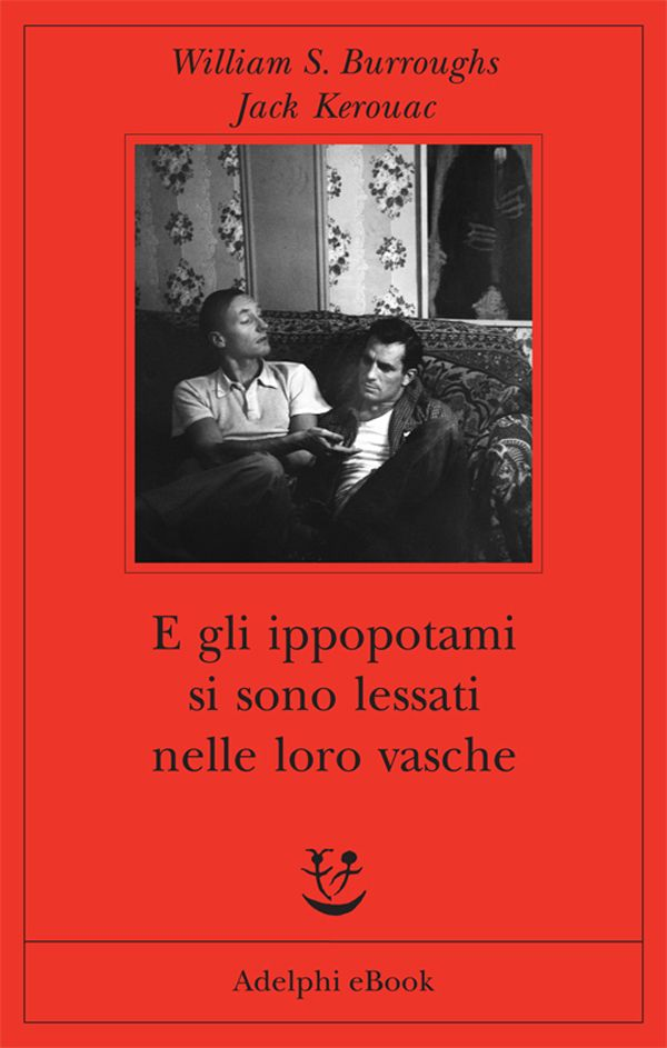 E gli ippopotami si sono lessati nelle loro vasche | William S. Burroughs, Jack Kerouac - Adelphi Edizioni Marzo2015 ***/5