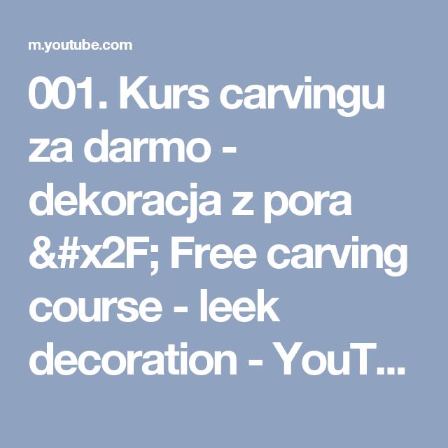001. Kurs carvingu za darmo - dekoracja z pora / Free carving course - leek decoration - YouTube