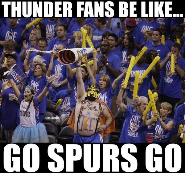 0fab652e1e90877c5b55747bd6e5b463 the okc thunder fans today spursfans nbafunnymeme com,Oklahoma City Thunder Memes