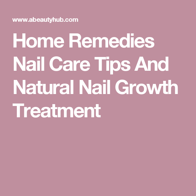 Home Remedies Nail Care Tips And Natural Nail Growth Treatment ...