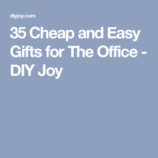 35 Cheap and Easy Gifts for The Office - DIY Joy