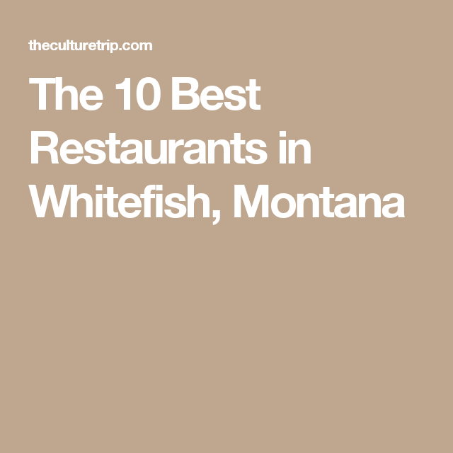 The 10 Best Restaurants In Whitefish Montana Her Face Is