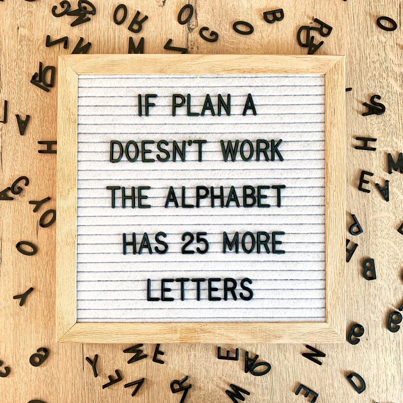 Chin up and try again! #plana #planb #makeaplan #workharder #worksmarter #nevergiveup #alphabet