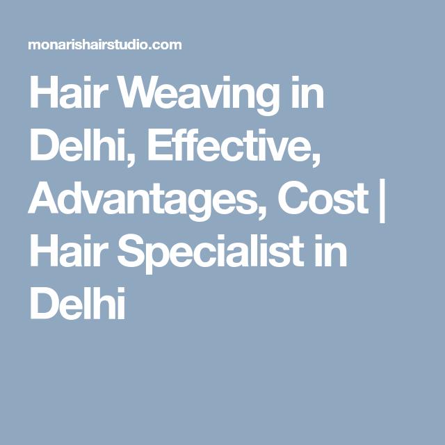 Hair Weaving In Delhi Effective Advantages Cost Hair Specialist