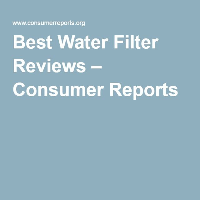 Best Water Filter Reviews Consumer Reports Diywaterfilters Https Thewaterfiltere
