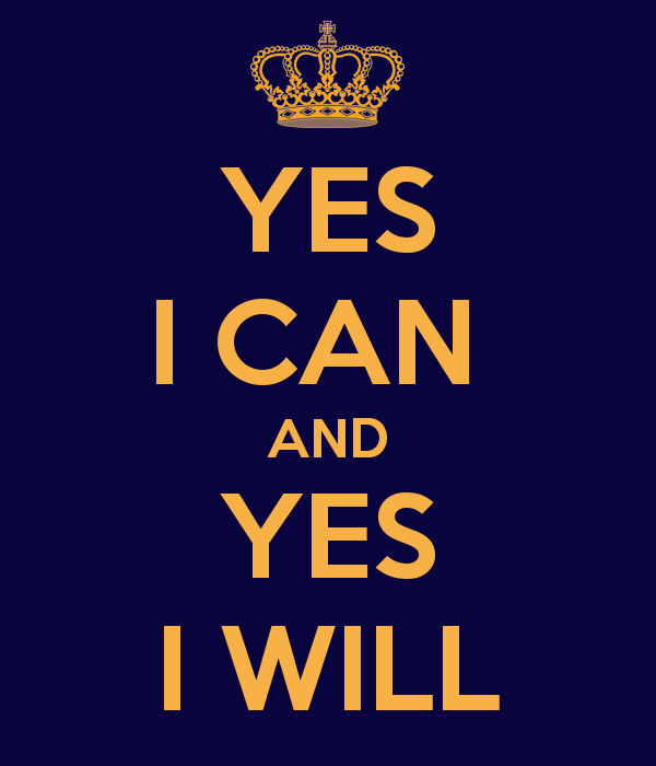 YES I CAN AND WILL