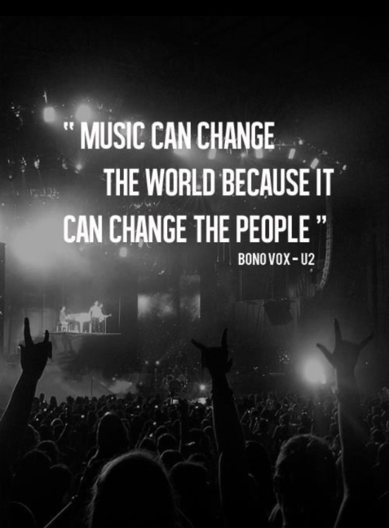 Music Changed My Life Quotes: Music Can Change The World - Bono