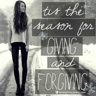 Tis The Season For Giving And Forgiving Favorite Quotes Seasons Sayings