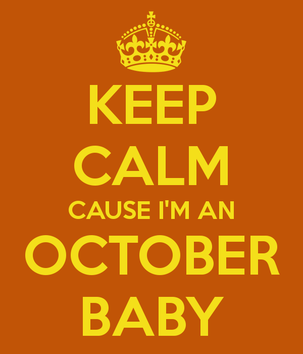 Keep Calm Cause I M An October Baby October Baby October Quotes Birthday Month Quotes