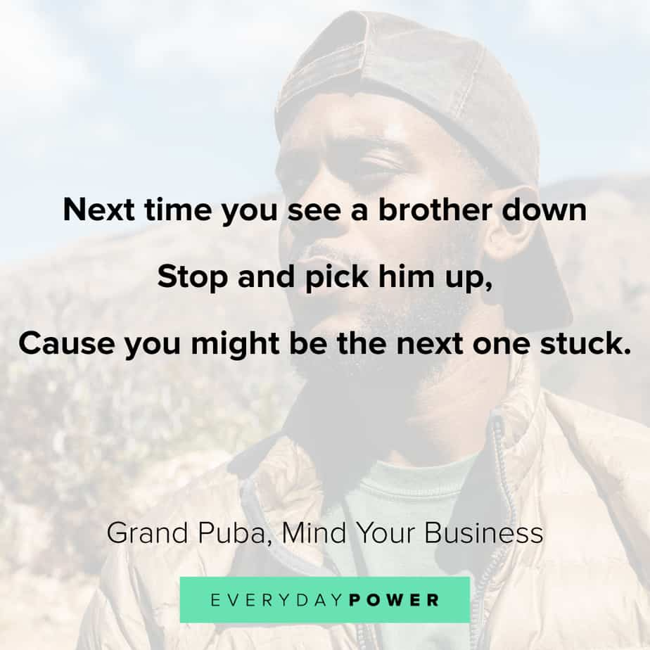 Next Time You See A Brother Down Stop And Pick Him Up Cause You Might Be The Next One Stuck Grand Puba Rapper Quotes Famous Rap Lyrics Rap Lyrics Quotes
