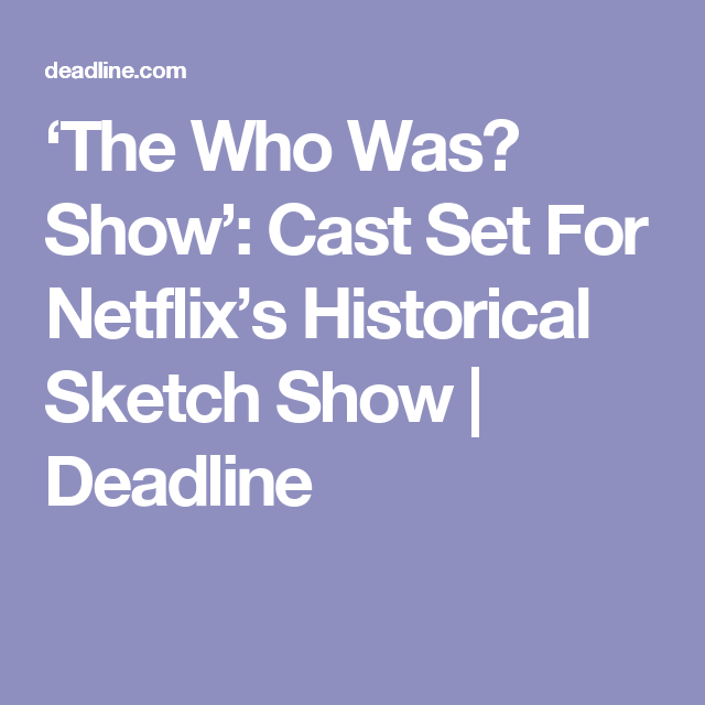 Netflix S The Who Was Show Haley Tju Lilla Crawford Others Join Historical Comedy Sketch Show Sketch Show Lilla Crawford Sketch Comedy