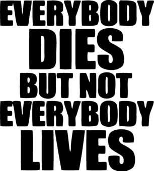 Drake Everybody Dies But Not Everybody Lives Posters Quotes