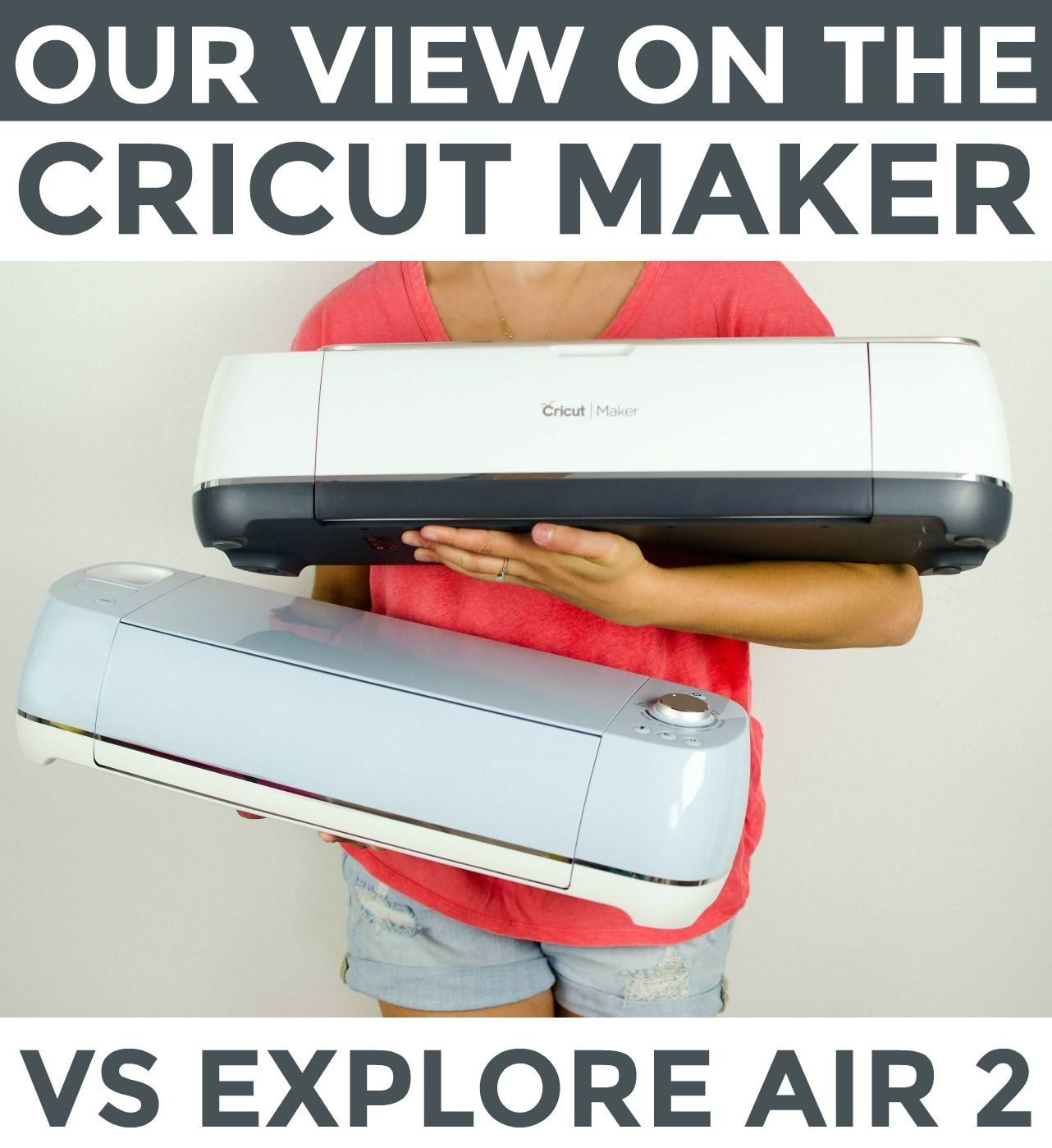 Our View On The Cricut Maker vs. Explore Air 2 Cricut