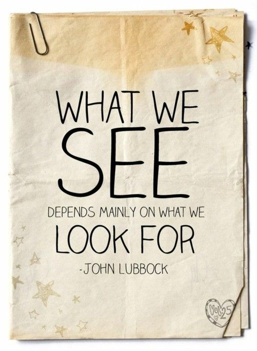 We Only See What We Are Looking For Sometimes We Miss The Things