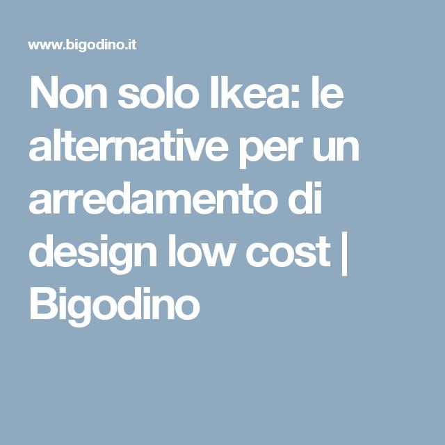 Non solo Ikea: le alternative per un arredamento di design low cost   Bigodino