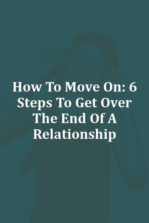 How To Get Over The End Of A Relationship