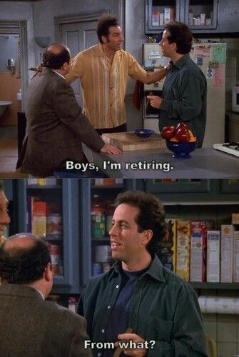 Seinfeld Quotes Simple Seinfeld Quote  Kramer Tells Jerry George He's Retiring 'the