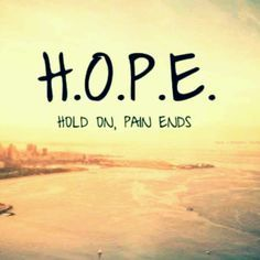 Hope: Hold On, Pain Ends. <3  #recovery #sobriety #sober #hope #quote