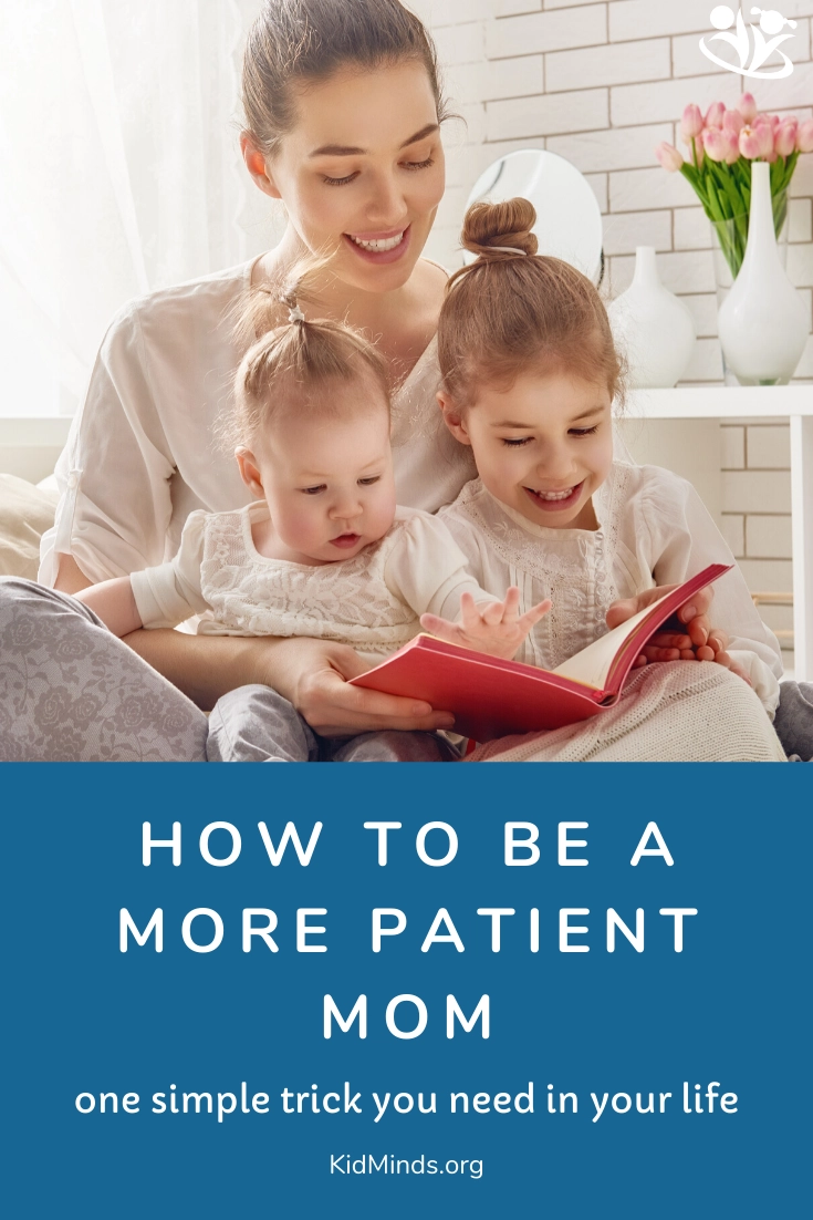 How to be a more Patient Parent the one simple trick you need in your life  KidMinds  How to be a more Patient Parent the one simple trick you need in your life  KidMinds...