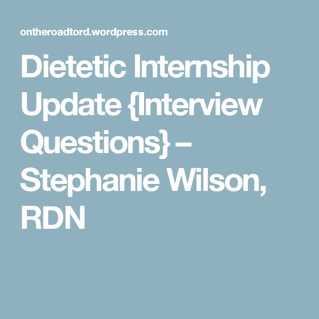 Dietetic Internship Update Interview Questions  Stephanie