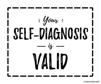 UniqueAspergirl  --[Your self-diagnosis is valid.]