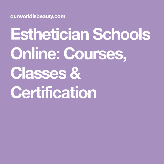 esthetician schools online: courses, classes & certification ...