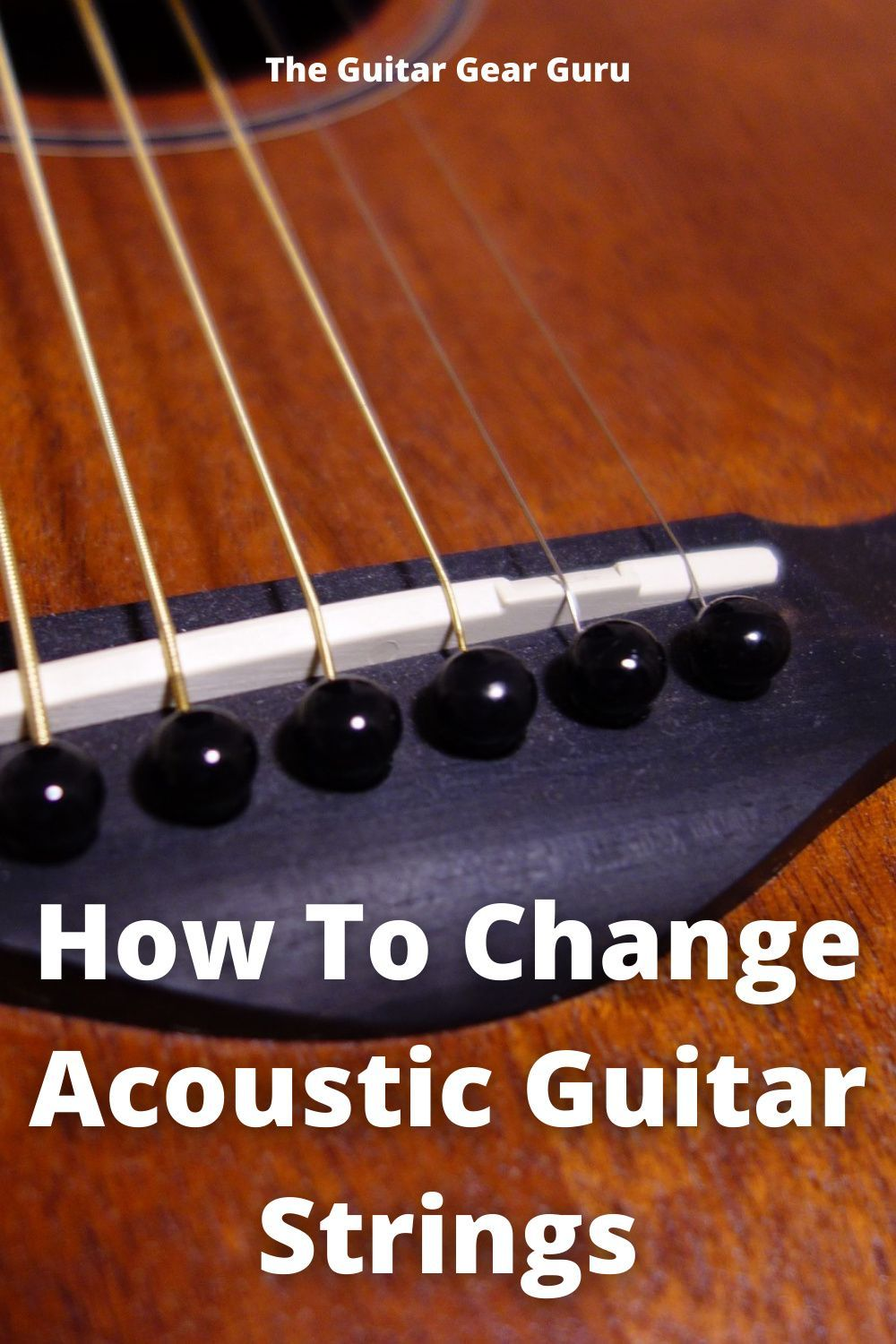How To Change Acoustic Guitar Strings Acoustic Guitar Strings Acoustic Guitar Guitar Strings