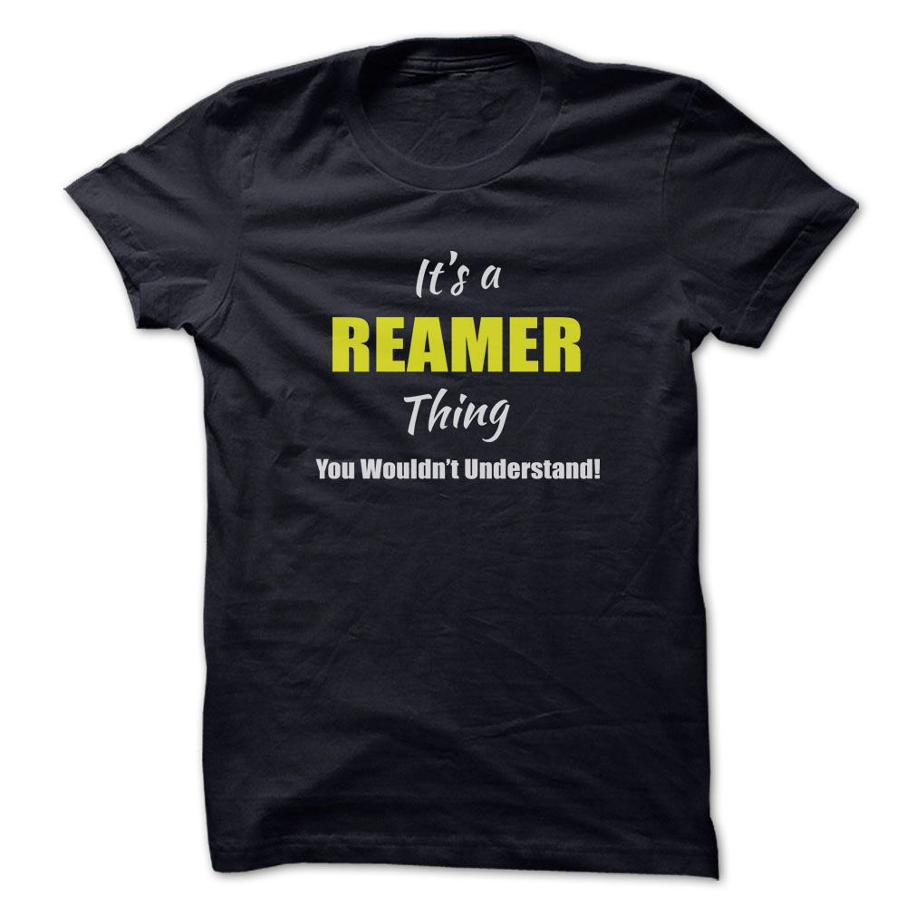 Its a ღ ღ REAMER Thing Limited EditionAre you a REAMER? Then YOU understand! These limited edition custom t-shirts are NOT sold in stores and make great gifts for your family members. Order 2 or more today and save on shipping!REAMER
