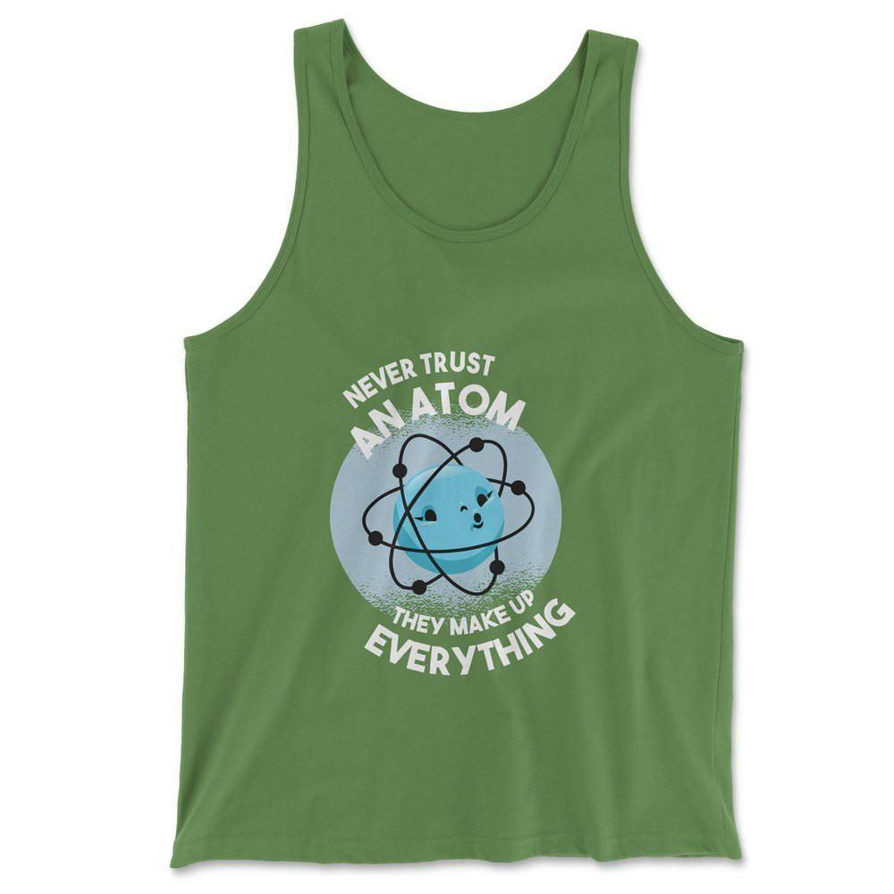 Vertraue niemals einem Atom, sie machen alles aus Männern / Unisex Tank – Leaf / L.
