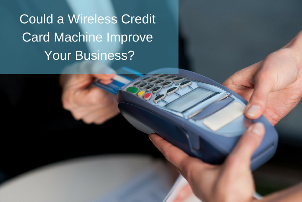 Could a Wireless Credit Card Machine Improve Your Business? | Credit ...