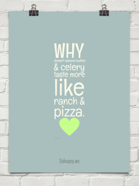 Why doesn't almond butter & celery taste more like ranch & pizza. by <3 Pony #153898 #celery #pizza #quotes