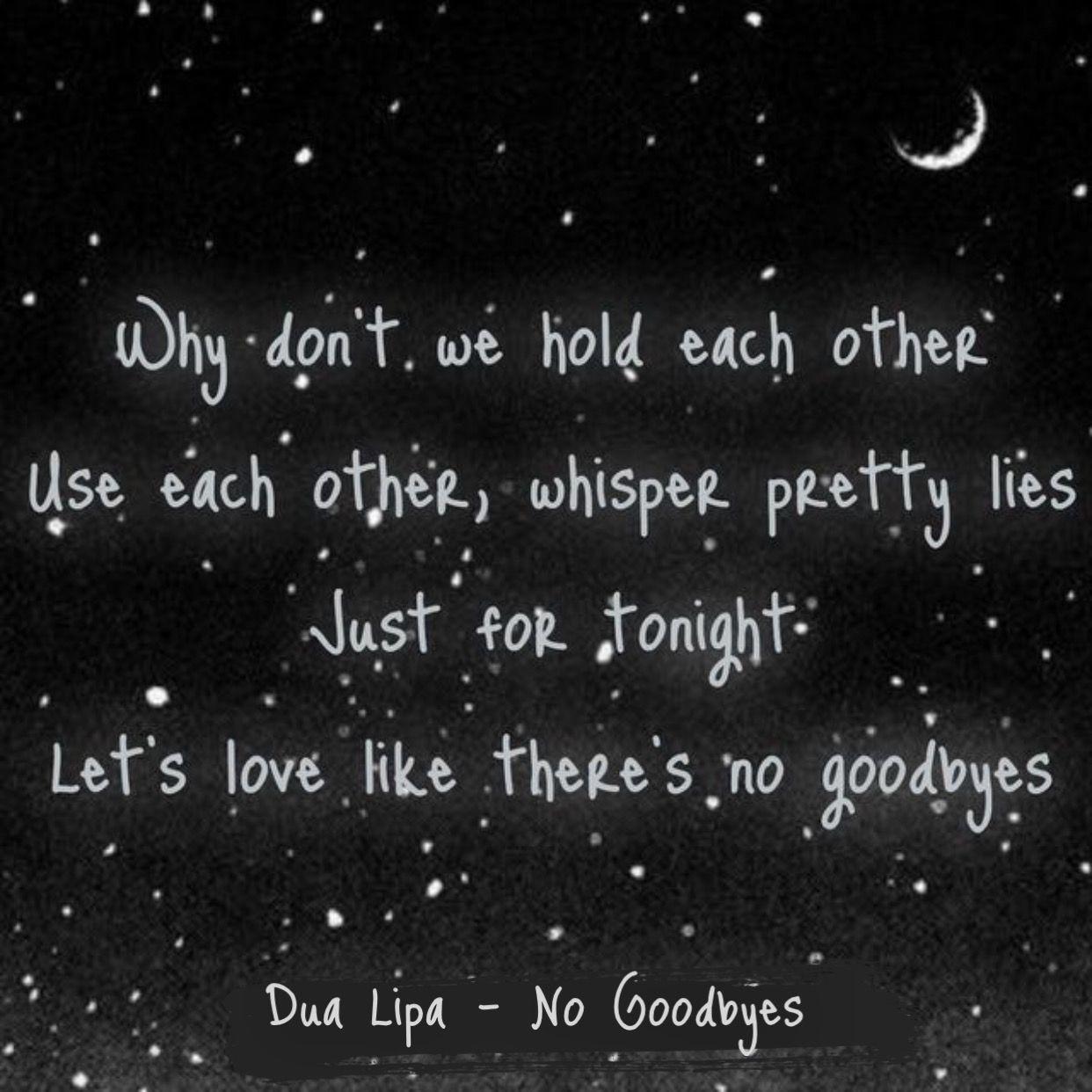 Dua Lipa No Goodbyes Lyrics Lyric Quotes Song Quotes Goodbye Lyrics
