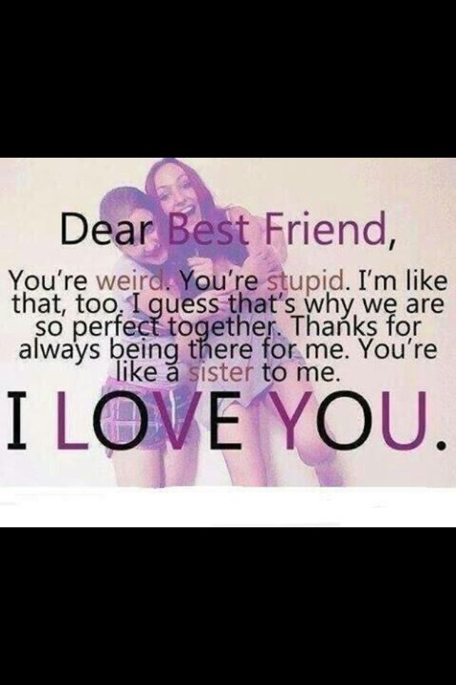 My Best Friend Means The World To Me I Can Go To Her For Help