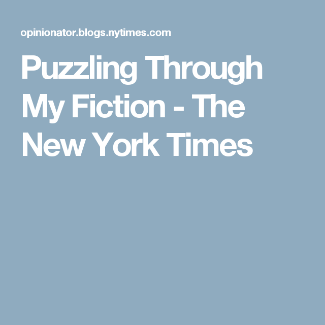 Puzzling Through My Fiction - The New York Times