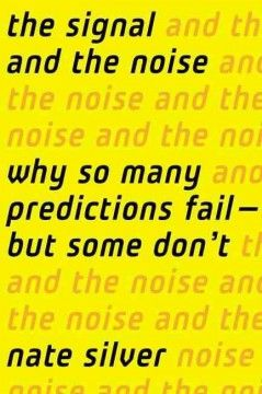 The Signal and the Noise (BOOK)--The founder of FiveThirtyEight.com challenges myths about predictions in subjects ranging from the financial market and weather to sports and politics, profiling the world of prediction to explain how readers can distinguish true signals from hype, in a report that also reveals the sources and societal costs of wrongful predictions.