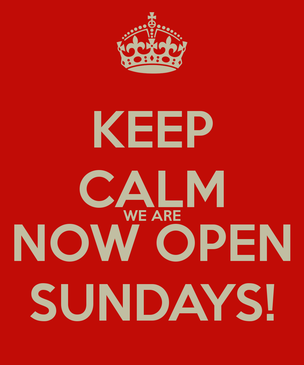 Keep Calm We Are Now Open Sundays Keep Calm Sunday Quotes