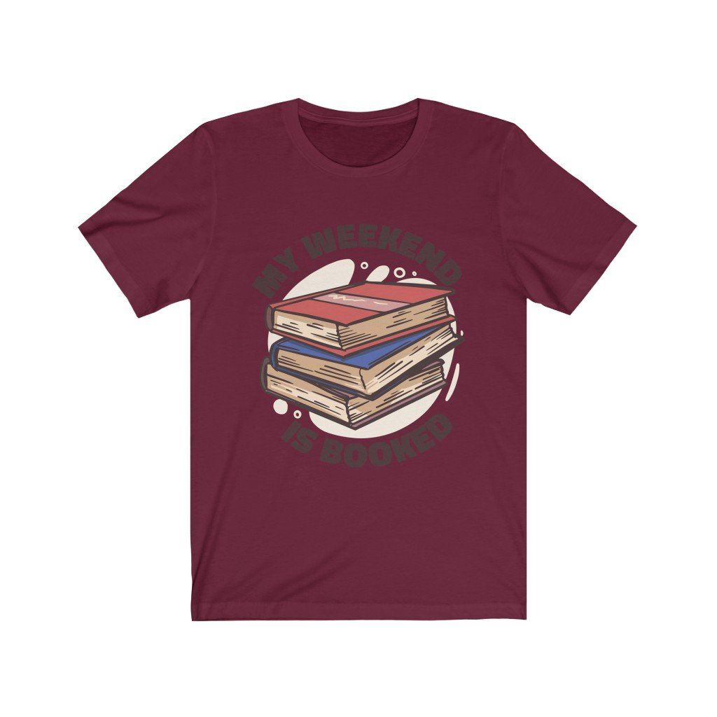 Book Lover Funny My Weekend is Booked Shirt - Maroon / S