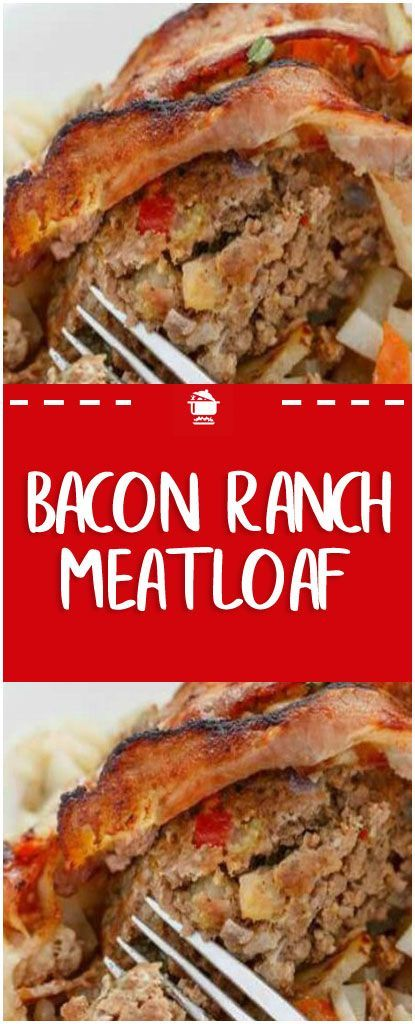Bacon Ranch Meatloaf: The Way To Do Meatloaf Right