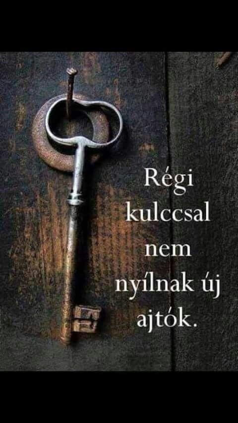 Régi kulccsal nem nyìlnak új ajtók.